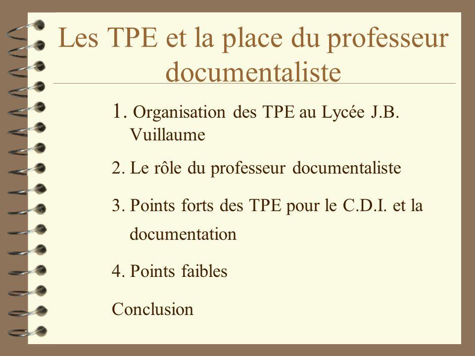 Les TPE et la place du professeur documentaliste 1. Organisation des TPE au Lycée J.B. Vuillaume 2. Le rôle du professeur documentaliste 3. Points for