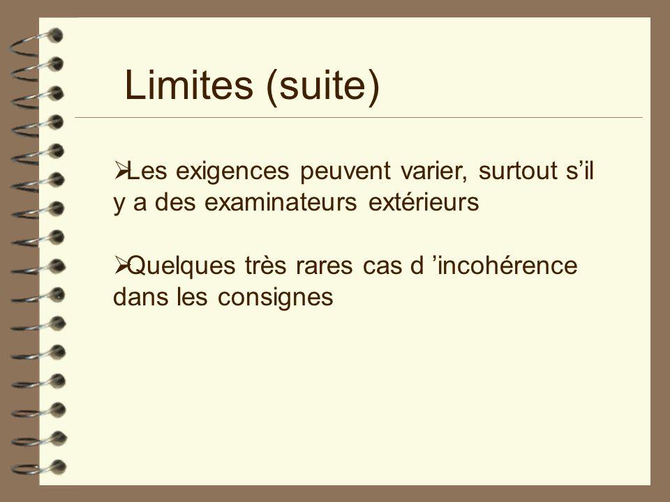Limites (suite) Les exigences peuvent varier, surtout sil y a des examinateurs extérieurs Quelques très rares cas d incohérence dans les consignes
