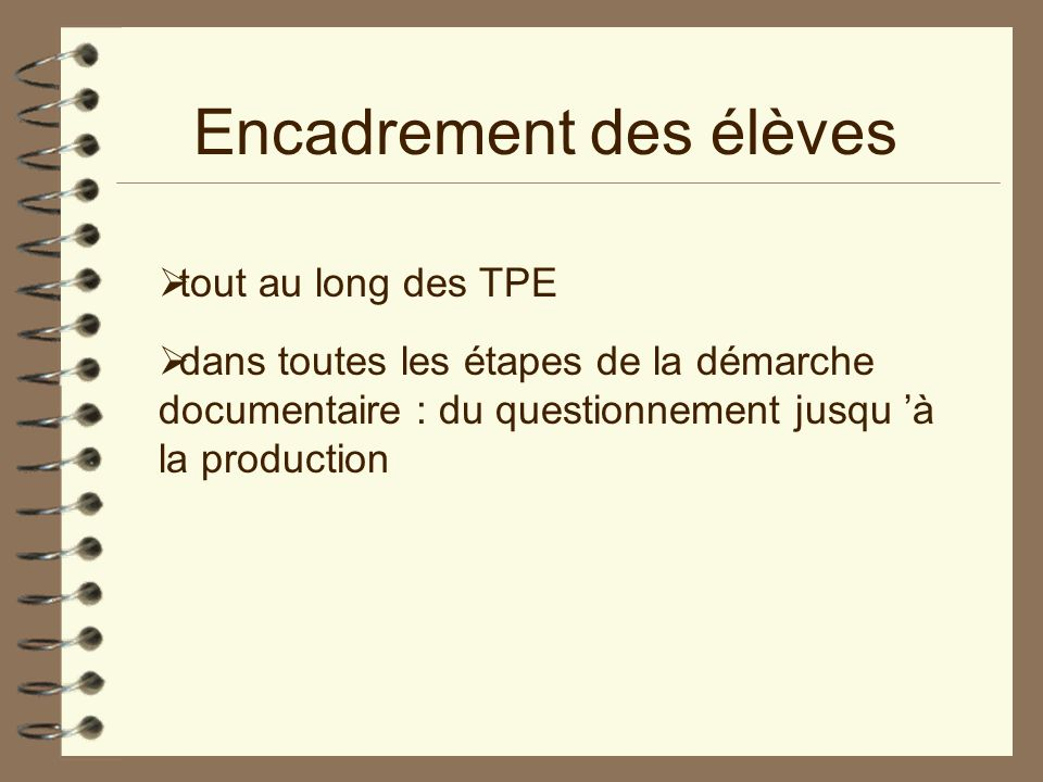 Encadrement des élèves tout au long des TPE dans toutes les étapes de la démarche documentaire : du questionnement jusqu à la production