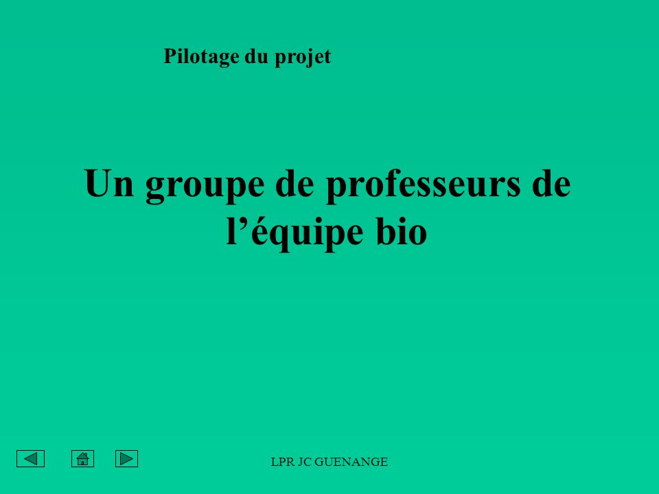 LPR JC GUENANGE Pilotage du projet Un groupe de professeurs de léquipe bio