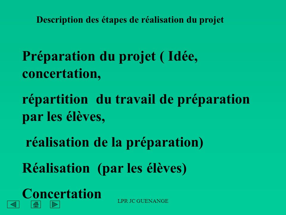 LPR JC GUENANGE Description des étapes de réalisation du projet Préparation du projet ( Idée, concertation, répartition du travail de préparation par