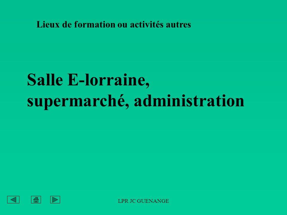 LPR JC GUENANGE Lieux de formation ou activités autres Salle E-lorraine, supermarché, administration