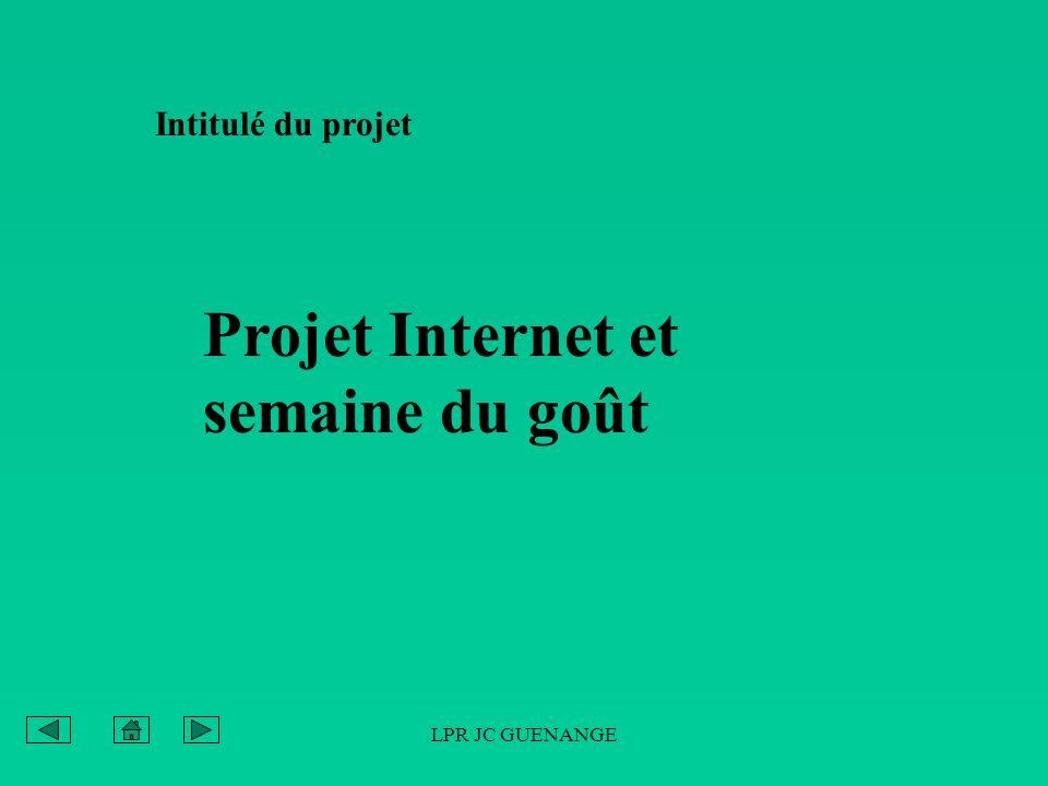 LPR JC GUENANGE Intitulé du projet Projet Internet et semaine du goût