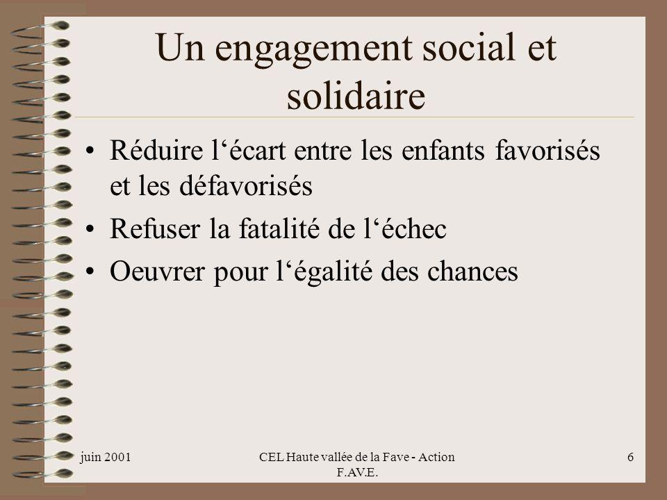 juin 2001CEL Haute vallée de la Fave - Action F.AV.E. 6 Un engagement social et solidaire Réduire lécart entre les enfants favorisés et les défavorisé