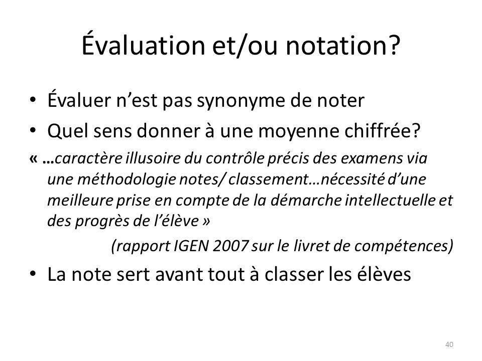 Évaluation et/ou notation? Évaluer nest pas synonyme de noter Quel sens donner à une moyenne chiffrée? « …caractère illusoire du contrôle précis des e