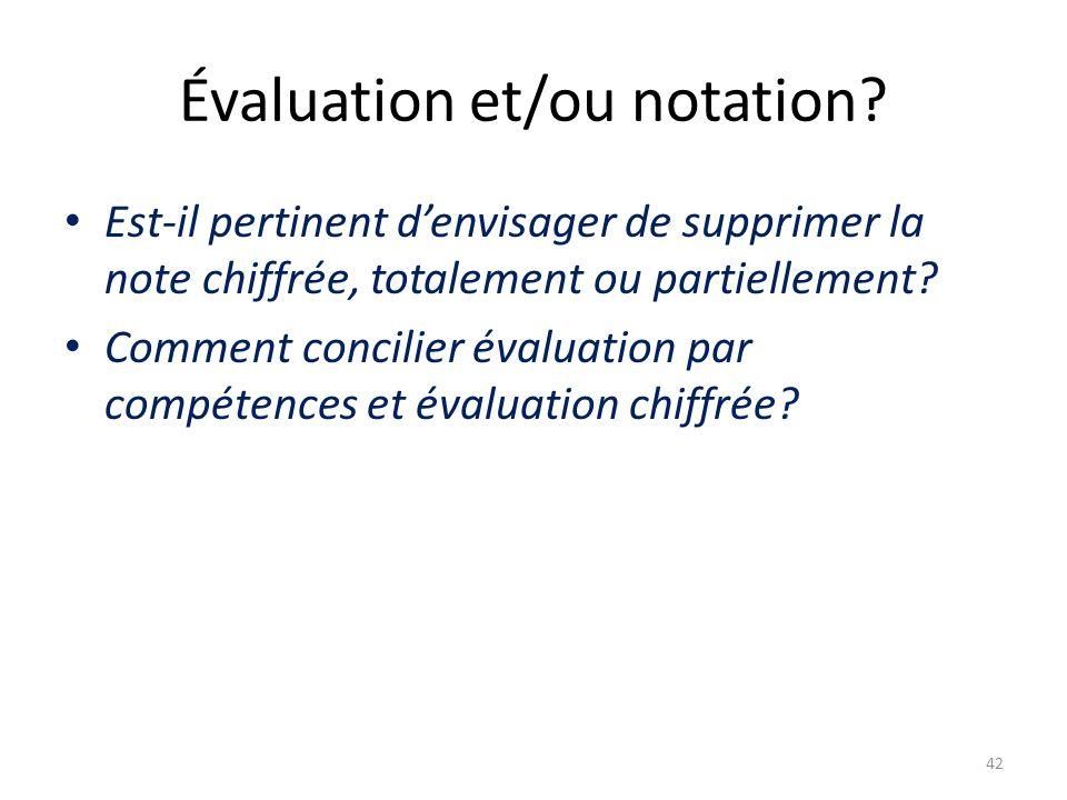 Évaluation et/ou notation? Est-il pertinent denvisager de supprimer la note chiffrée, totalement ou partiellement? Comment concilier évaluation par co
