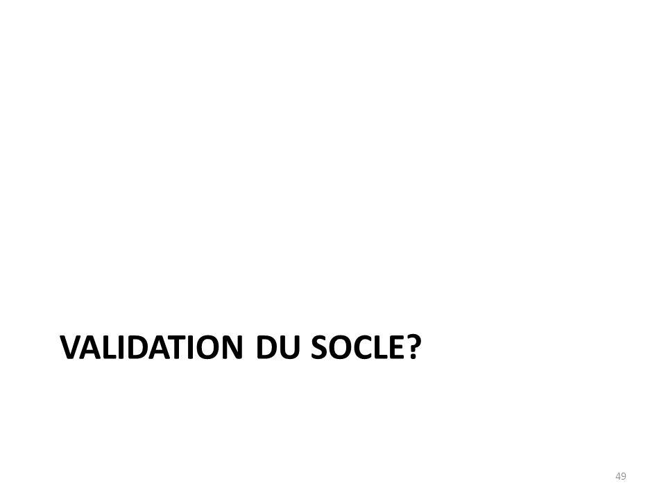 VALIDATION DU SOCLE? 49