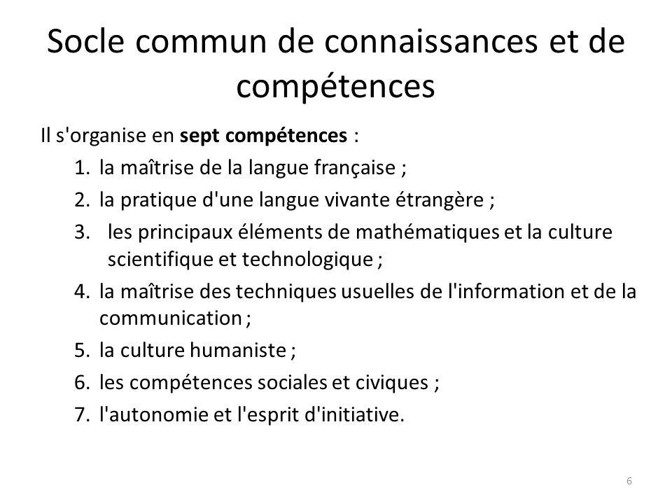 Socle commun de connaissances et de compétences Il s'organise en sept compétences : 1.la maîtrise de la langue française ; 2.la pratique d'une langue