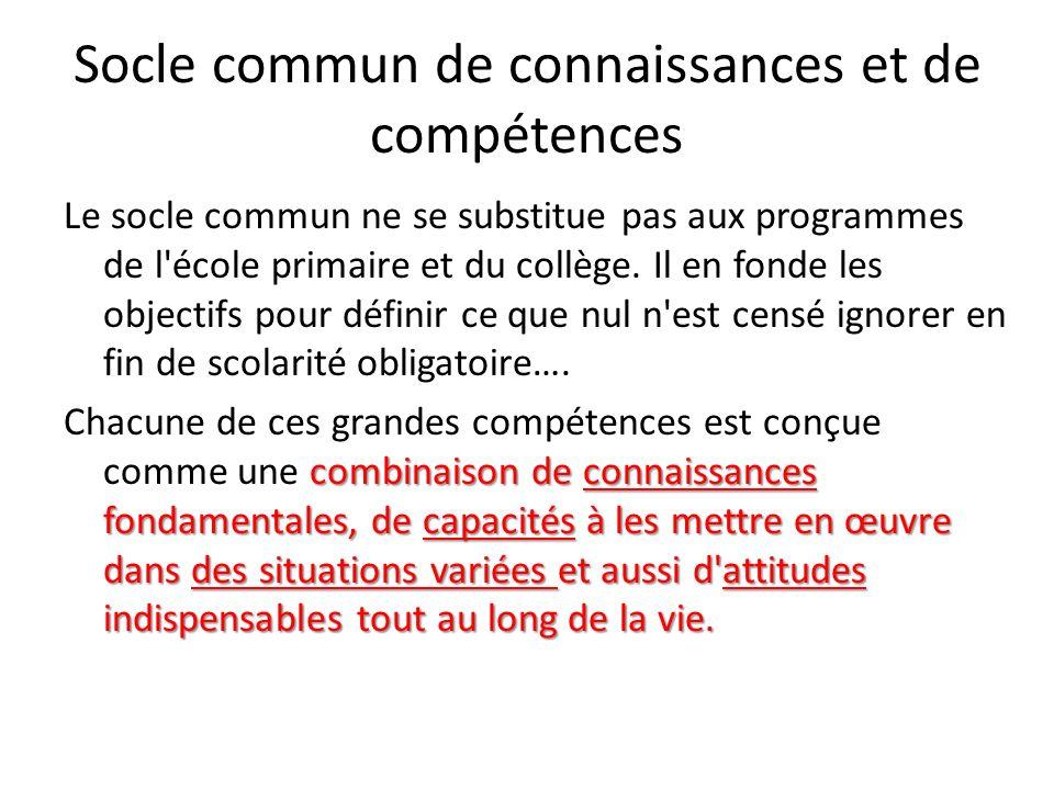 Socle commun de connaissances et de compétences Le socle commun ne se substitue pas aux programmes de l'école primaire et du collège. Il en fonde les