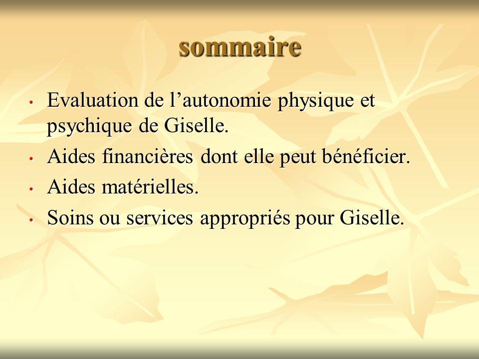sommaire Evaluation de lautonomie physique et psychique de Giselle. Evaluation de lautonomie physique et psychique de Giselle. Aides financières dont