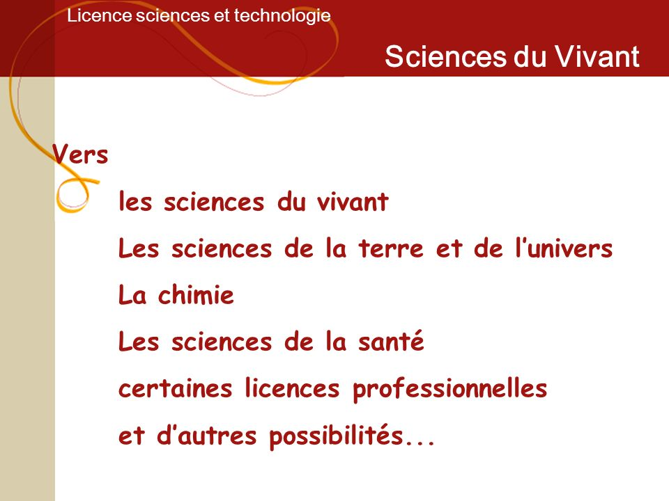 Licence sciences et technologie Sciences du Vivant Vers les sciences du vivant Les sciences de la terre et de lunivers La chimie Les sciences de la sa
