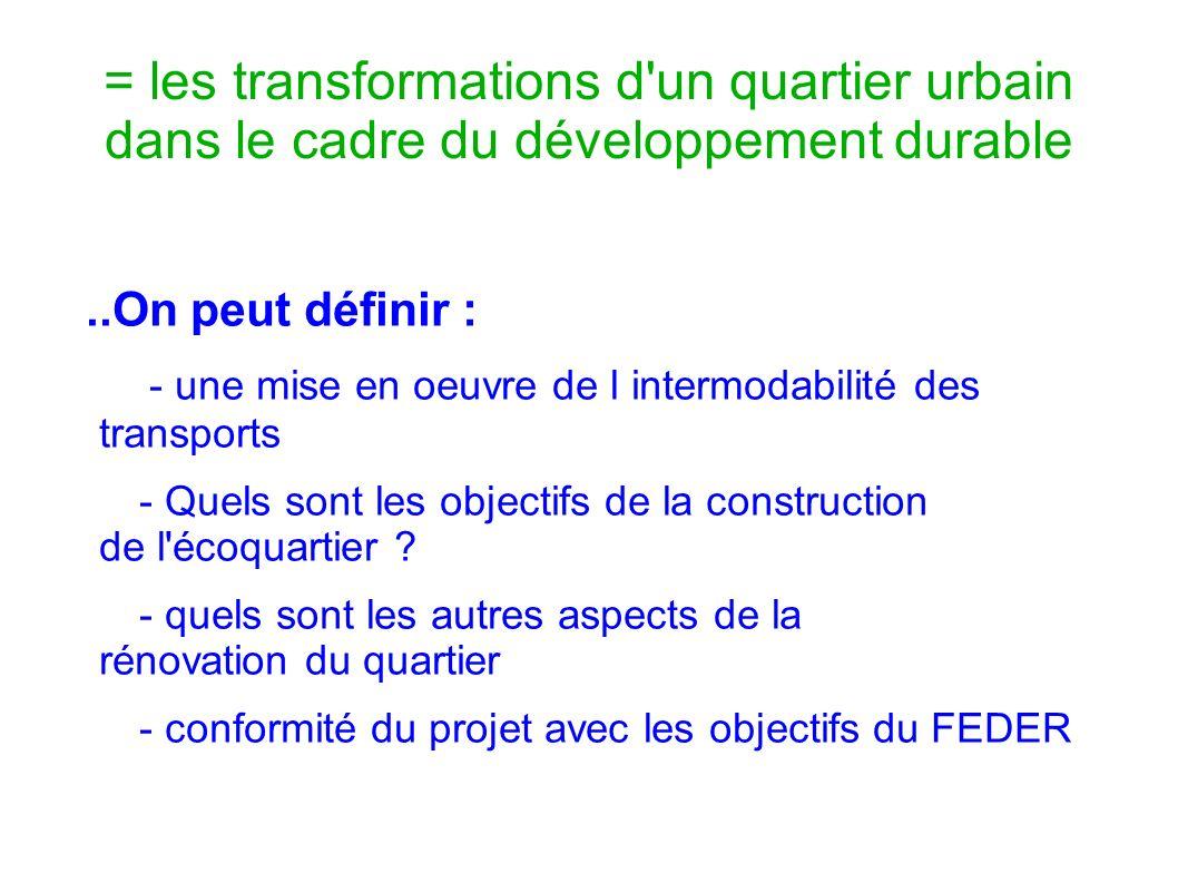 = les transformations d'un quartier urbain dans le cadre du développement durable..On peut définir : - une mise en oeuvre de l intermodabilité des tra
