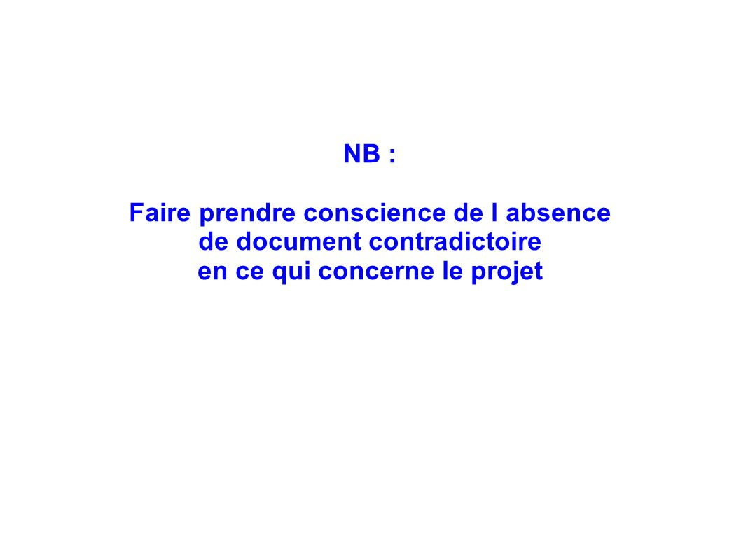 NB : Faire prendre conscience de l absence de document contradictoire en ce qui concerne le projet