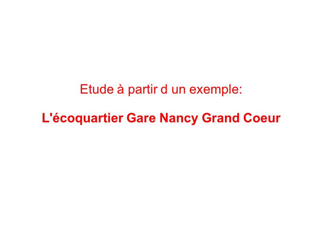 Etude à partir d un exemple: L'écoquartier Gare Nancy Grand Coeur