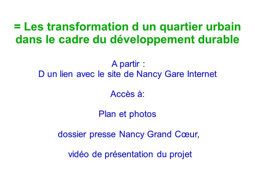 = Les transformation d un quartier urbain dans le cadre du développement durable A partir : D un lien avec le site de Nancy Gare Internet Accès à: Pla