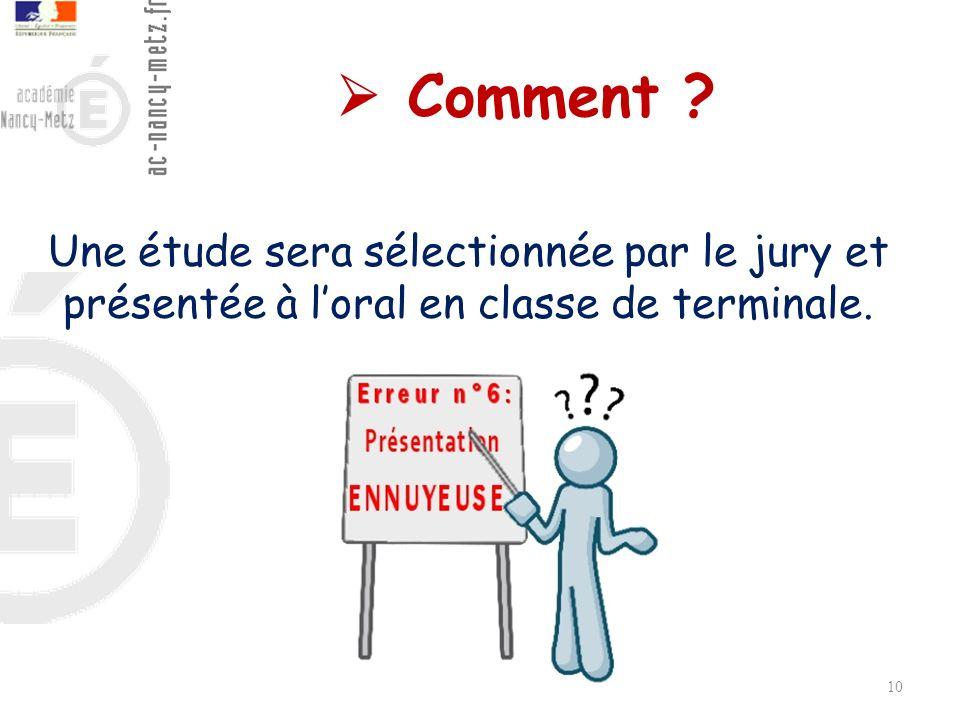 10 Comment ? Une étude sera sélectionnée par le jury et présentée à loral en classe de terminale.