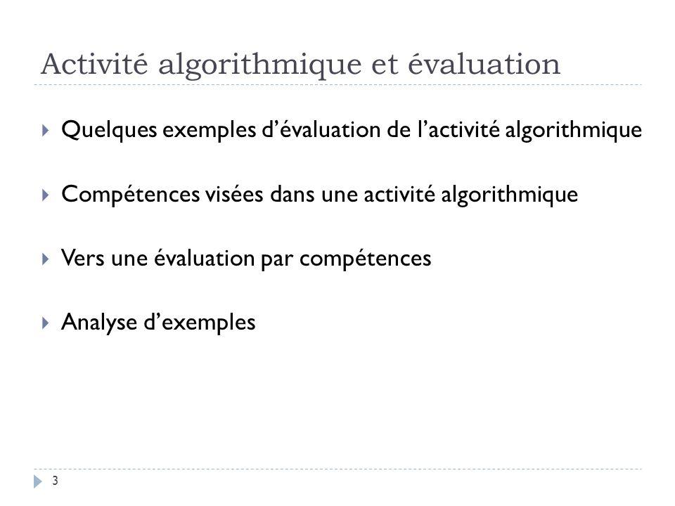 Activité algorithmique et évaluation Quelques exemples dévaluation de lactivité algorithmique Compétences visées dans une activité algorithmique Vers
