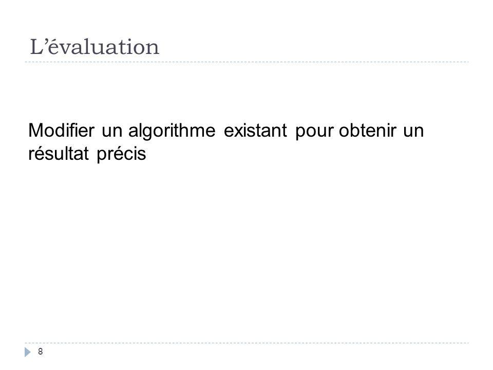 Lévaluation 8 Modifier un algorithme existant pour obtenir un résultat précis