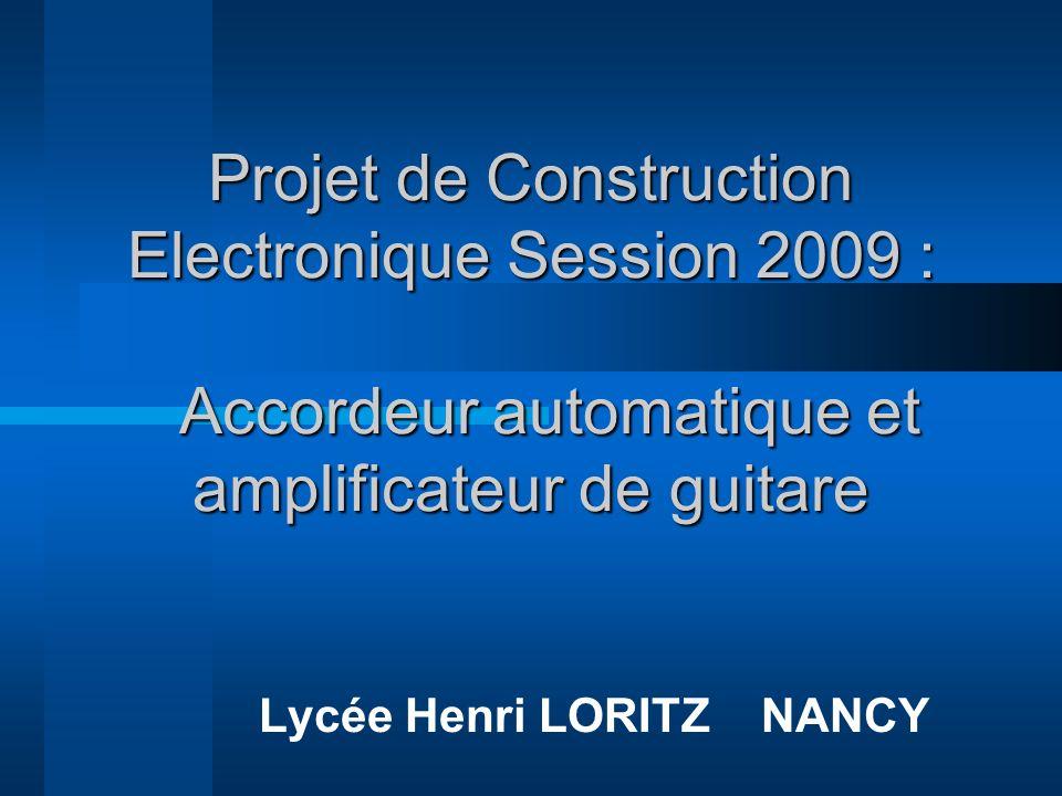 Projet de Construction Electronique Session 2009 : Accordeur automatique et amplificateur de guitare Lycée Henri LORITZ NANCY