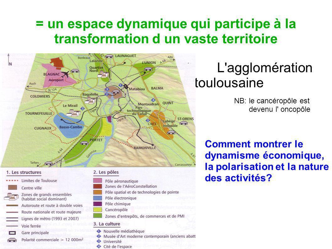 = un espace dynamique qui participe à la transformation d un vaste territoire L'agglomération toulousaine NB: le cancéropôle est devenu l' oncopôle Co