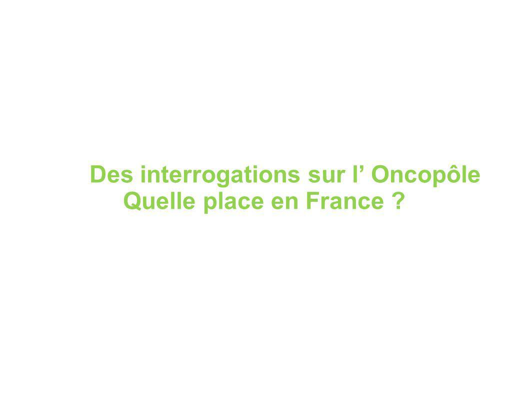 Des interrogations sur l Oncopôle Quelle place en France ?