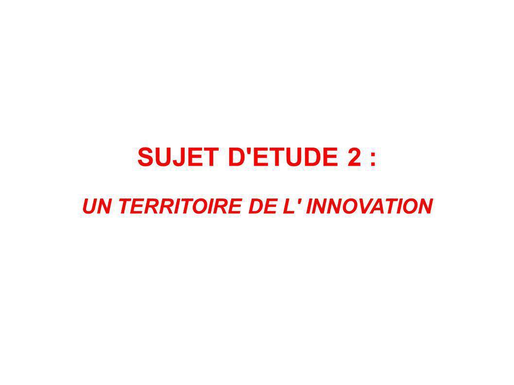 SUJET D'ETUDE 2 : UN TERRITOIRE DE L' INNOVATION