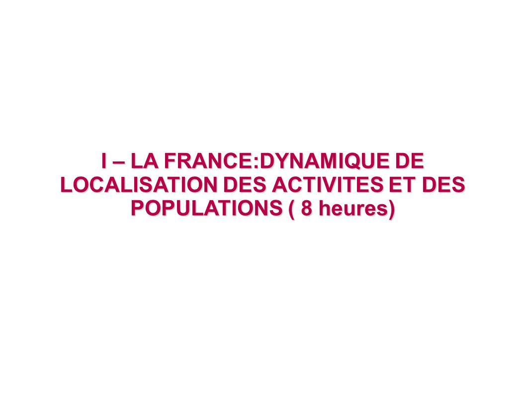 I – LA FRANCE:DYNAMIQUE DE LOCALISATION DES ACTIVITES ET DES POPULATIONS ( 8 heures)