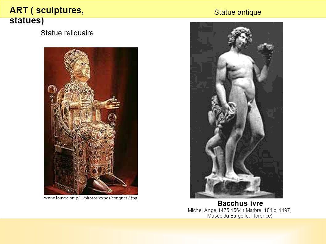 www.louvre.or.jp/.../photos/expos/conques2.jpg Bacchus ivre Michel-Ange, 1475-1564 ( Marbre, 184 c, 1497, Musée du Bargello, Florence) ART ( sculpture
