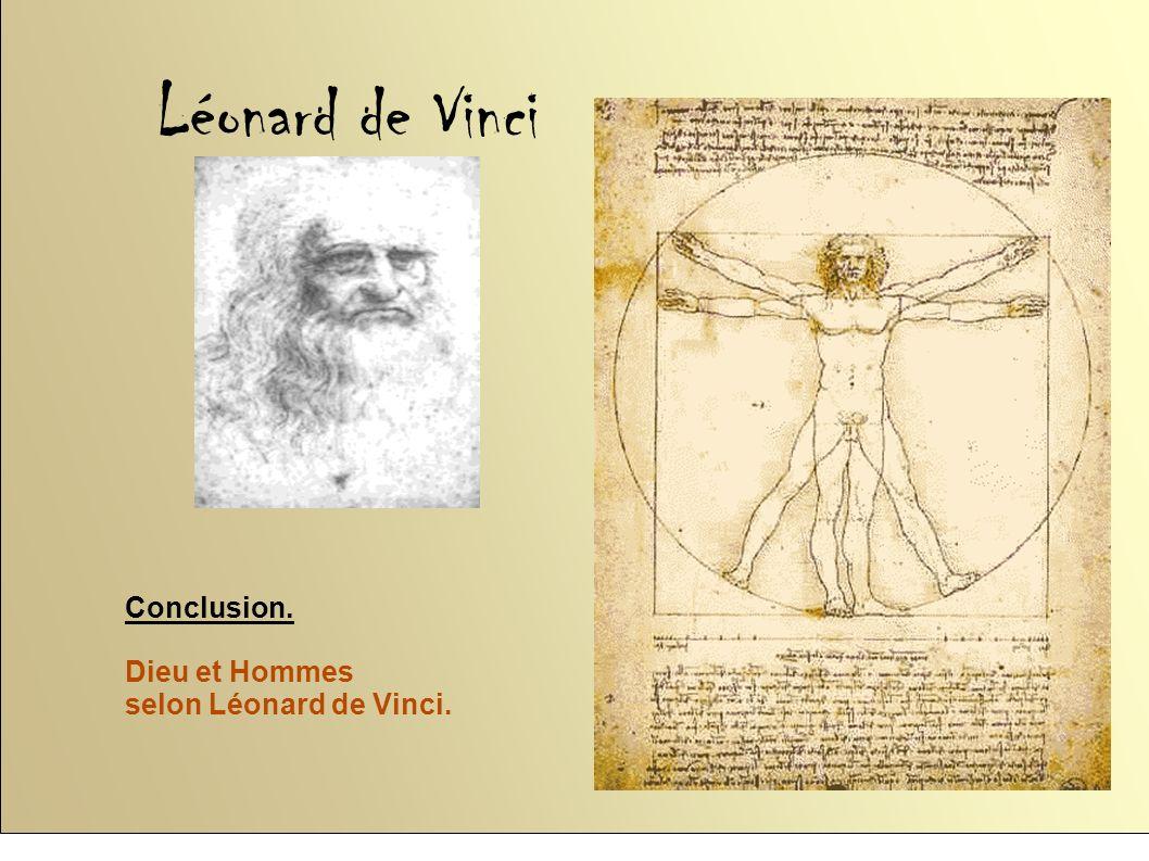 Léonard de Vinci Conclusion. Dieu et Hommes selon Léonard de Vinci.