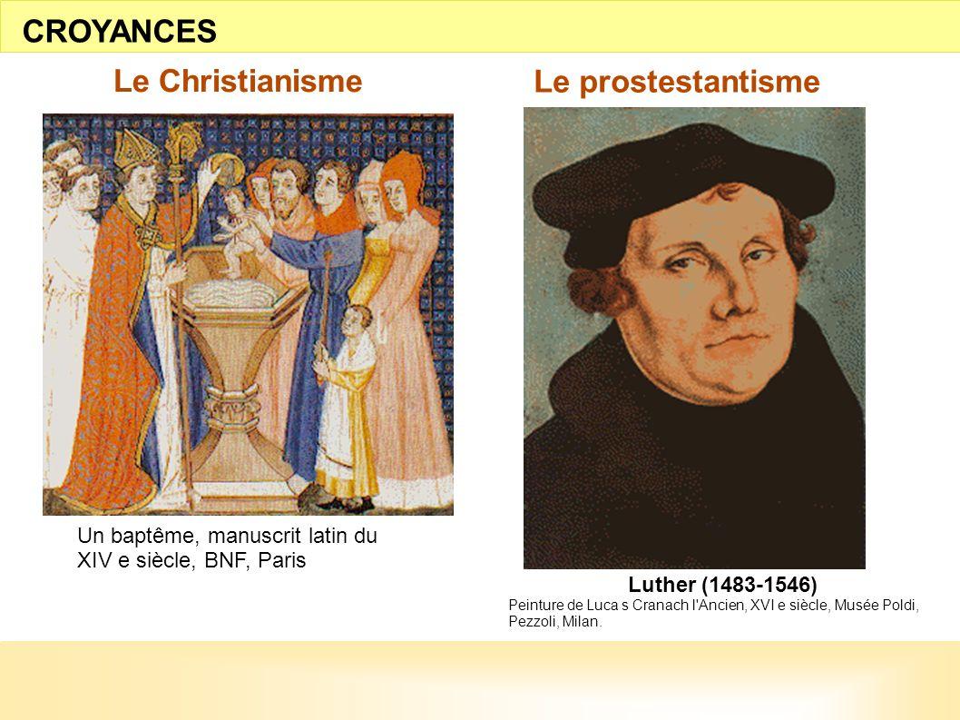 Un baptême, manuscrit latin du XIV e siècle, BNF, Paris Le Christianisme Le prostestantisme CROYANCES Luther (1483-1546) Peinture de Luca s Cranach l'