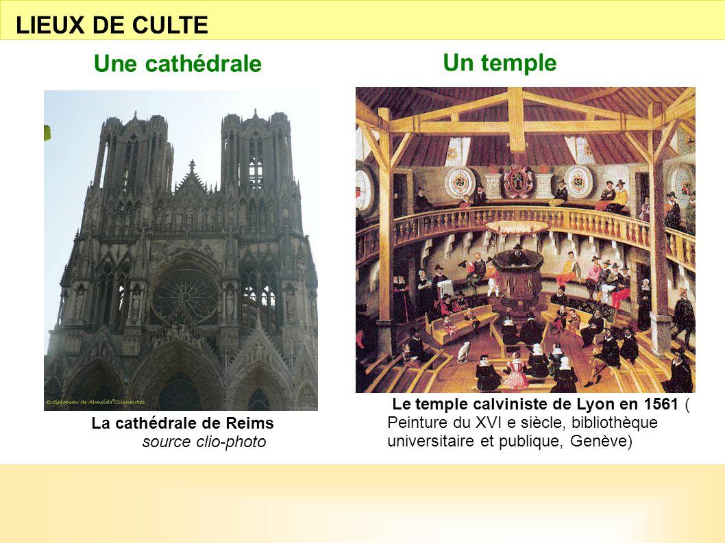 Le temple calviniste de Lyon en 1561 ( Peinture du XVI e siècle, bibliothèque universitaire et publique, Genève) LIEUX DE CULTE La cathédrale de Reims