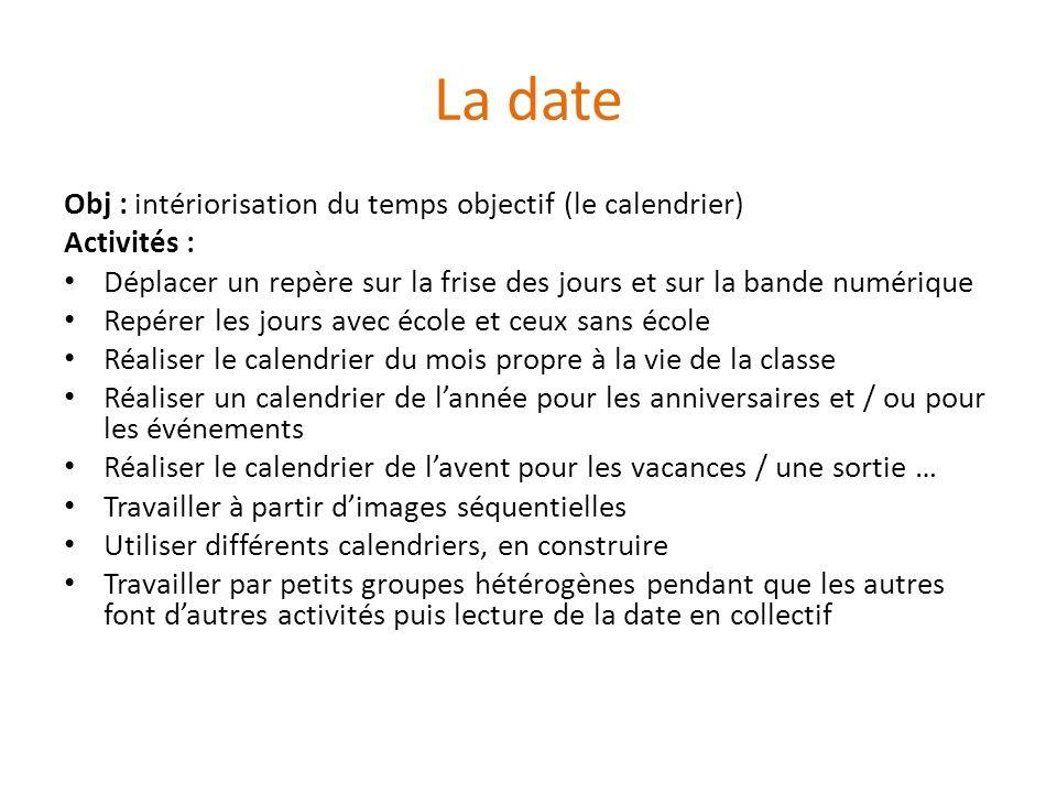 La date Obj : intériorisation du temps objectif (le calendrier) Activités : Déplacer un repère sur la frise des jours et sur la bande numérique Repére