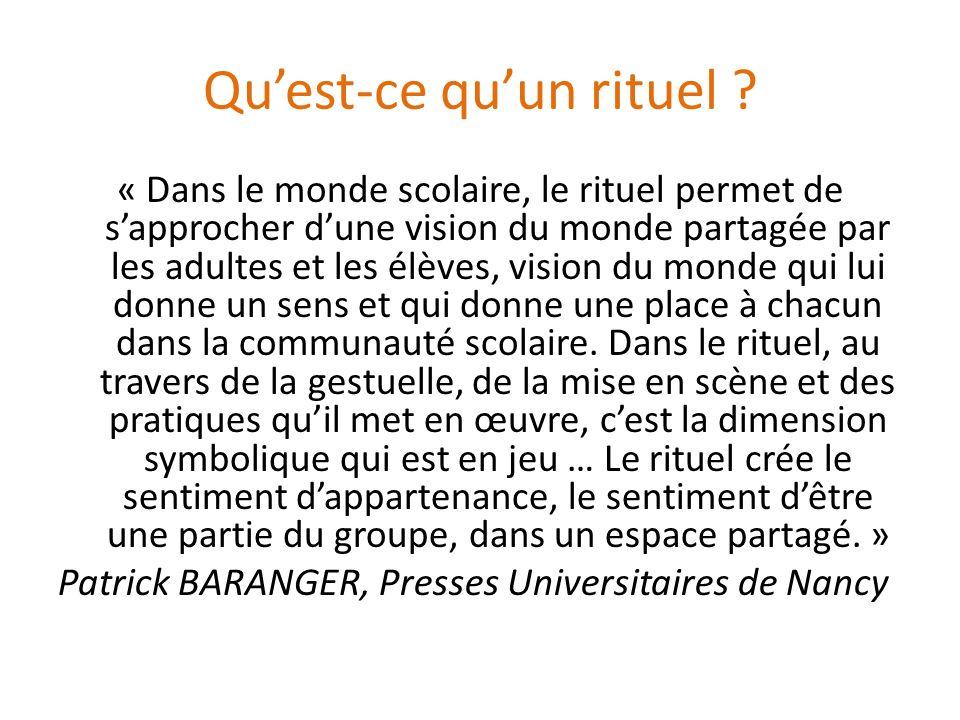 Quest-ce quun rituel ? « Dans le monde scolaire, le rituel permet de sapprocher dune vision du monde partagée par les adultes et les élèves, vision du