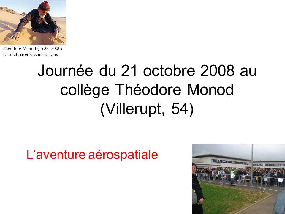 Journée du 21 octobre 2008 au collège Théodore Monod (Villerupt, 54) Laventure aérospatiale Théodore Monod (1902 -2000) Naturaliste et savant français