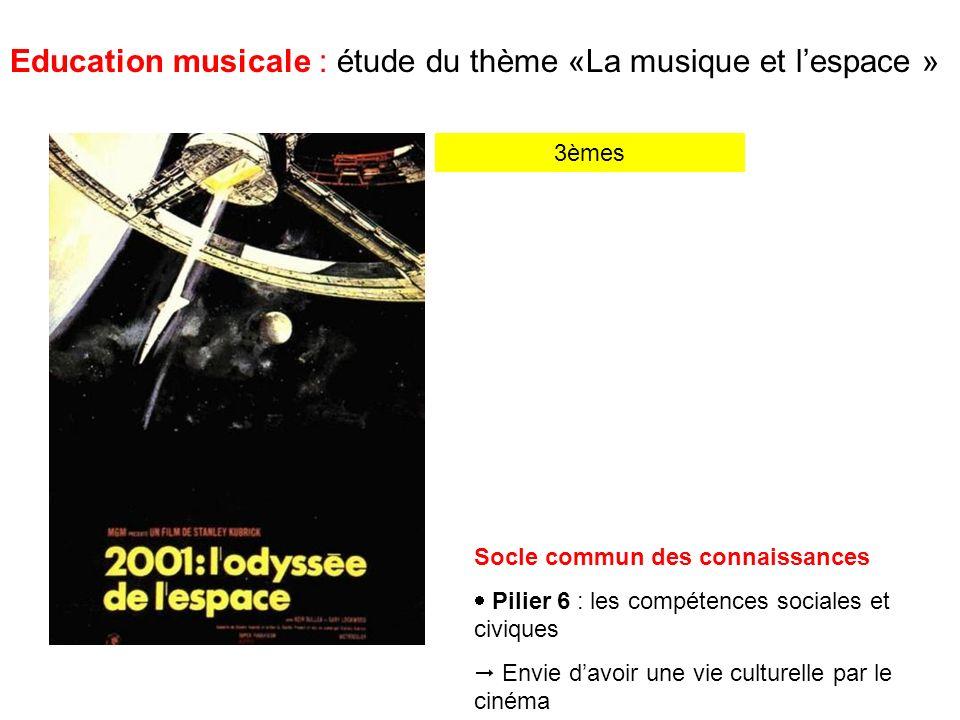 Education musicale : étude du thème «La musique et lespace » 3èmes Socle commun des connaissances Pilier 6 : les compétences sociales et civiques Envie davoir une vie culturelle par le cinéma