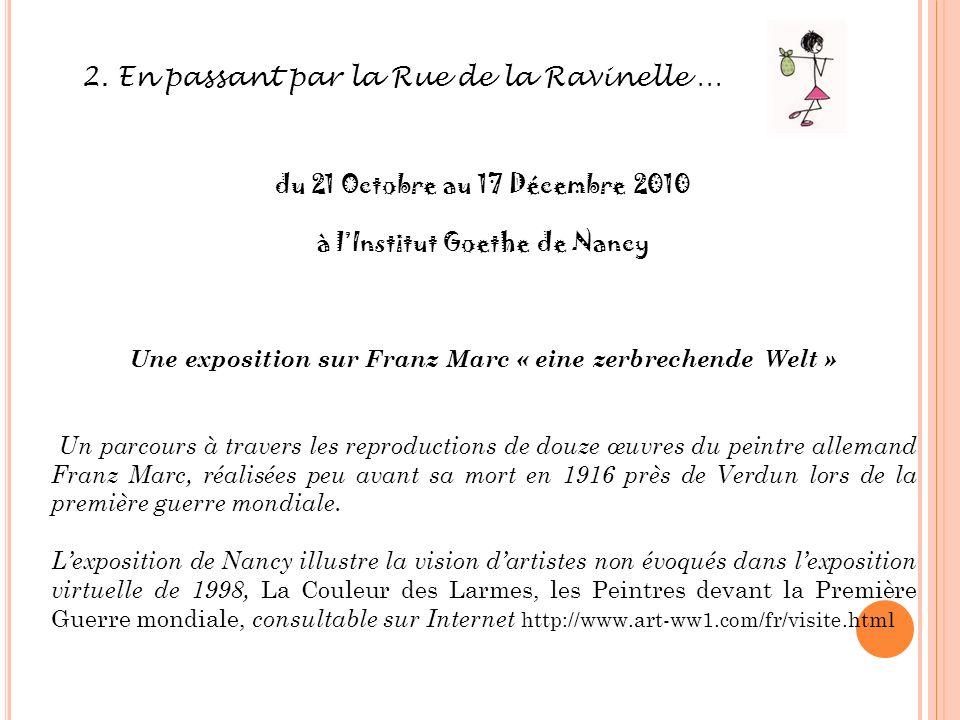 2. En passant par la Rue de la Ravinelle … du 21 Octobre au 17 Décembre 2010 à lInstitut Goethe de Nancy Une exposition sur Franz Marc « eine zerbrech