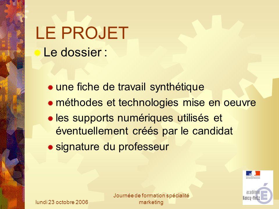 lundi 23 octobre 2006 Journée de formation spécialité marketing LE PROJET Le dossier : une fiche de travail synthétique méthodes et technologies mise
