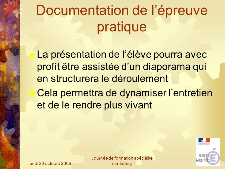 lundi 23 octobre 2006 Journée de formation spécialité marketing Documentation de lépreuve pratique La présentation de lélève pourra avec profit être a