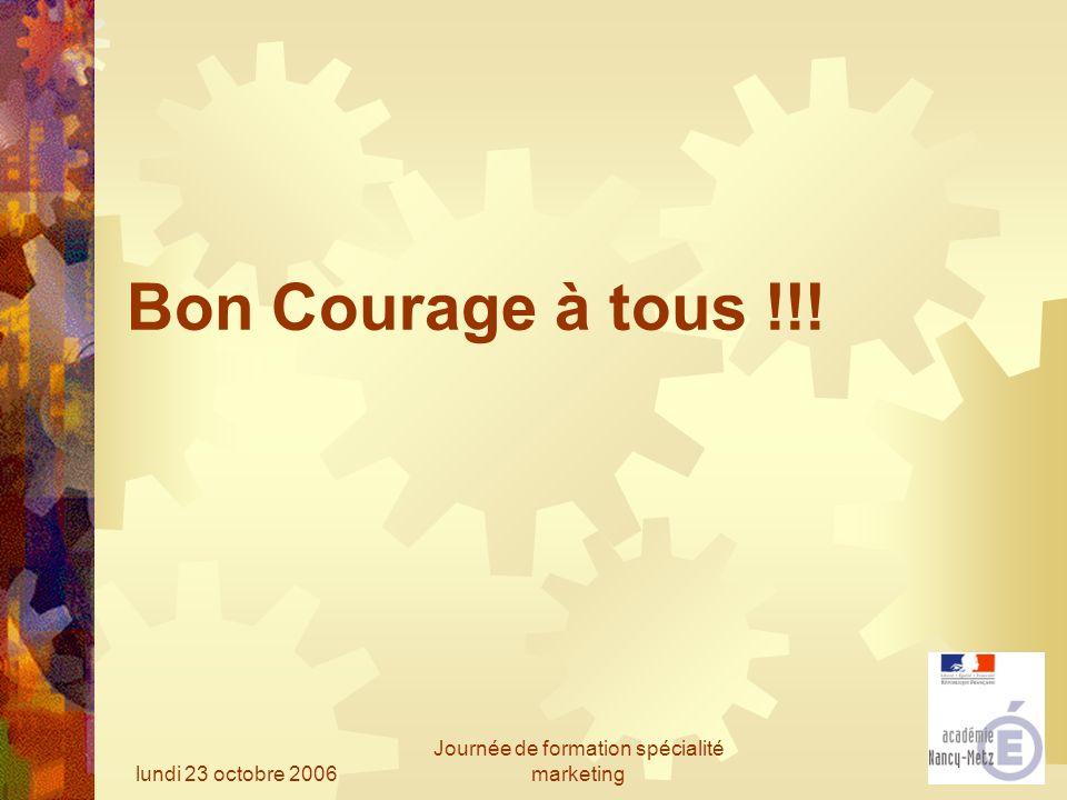 lundi 23 octobre 2006 Journée de formation spécialité marketing Bon Courage à tous !!!