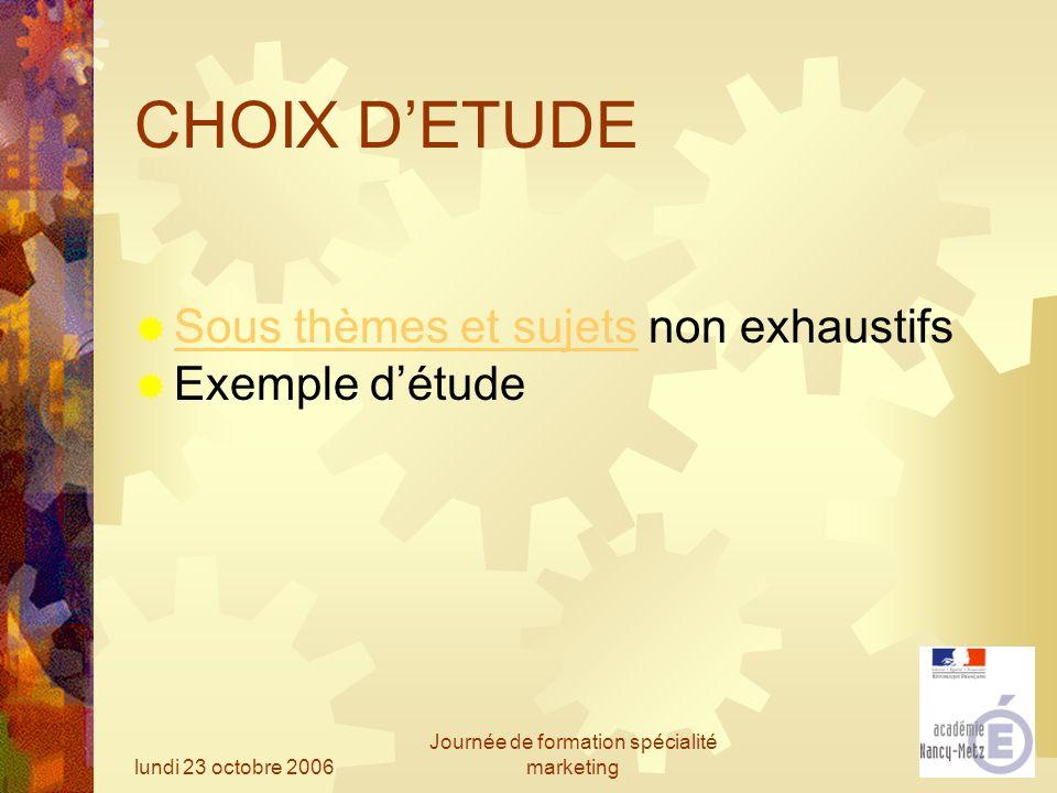 lundi 23 octobre 2006 Journée de formation spécialité marketing CHOIX DETUDE Sous thèmes et sujets non exhaustifs Exemple détude