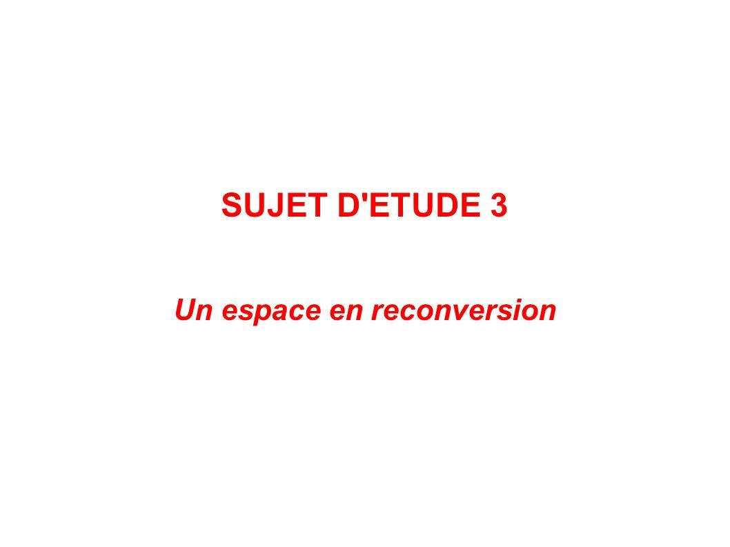 SUJET D'ETUDE 3 Un espace en reconversion