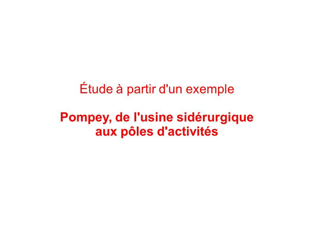 Étude à partir d'un exemple Pompey, de l'usine sidérurgique aux pôles d'activités