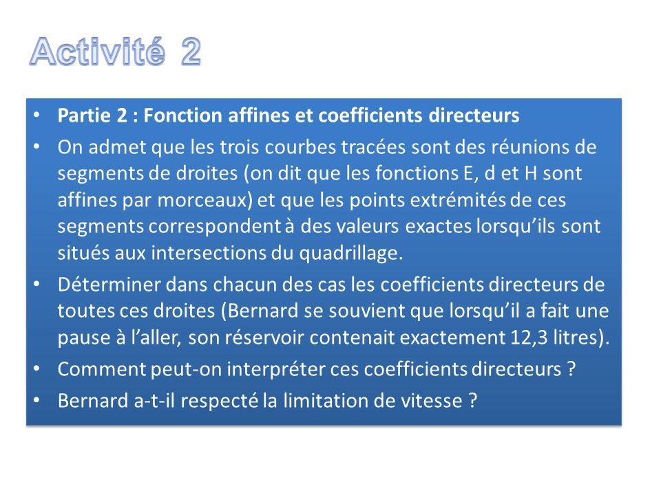 Partie 2 : Fonction affines et coefficients directeurs On admet que les trois courbes tracées sont des réunions de segments de droites (on dit que les