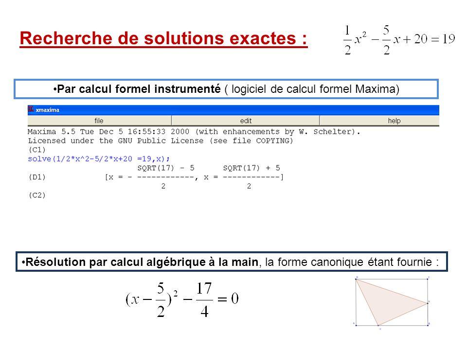 Par calcul formel instrumenté ( logiciel de calcul formel Maxima) Résolution par calcul algébrique à la main, la forme canonique étant fournie : Reche