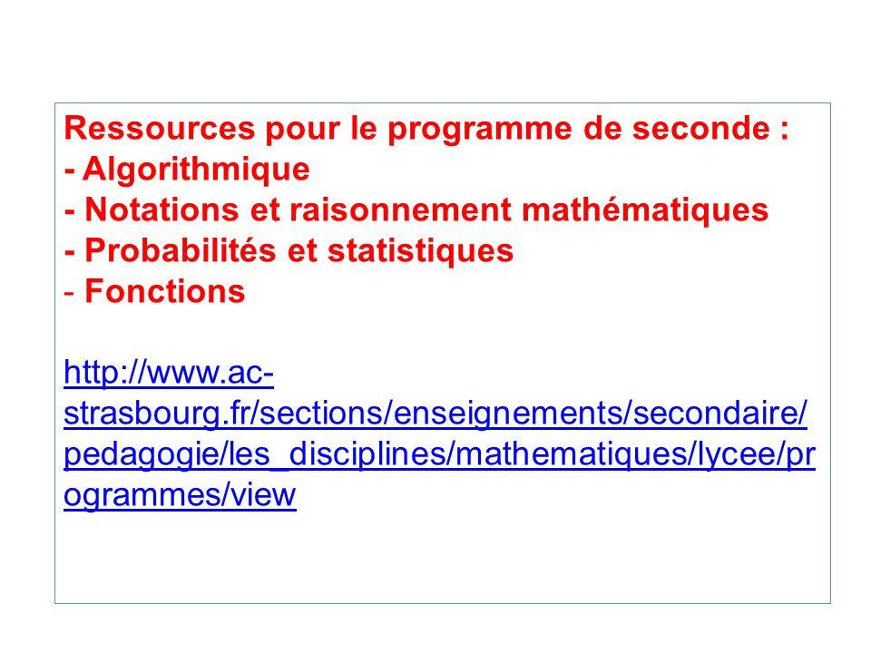 Ressources pour le programme de seconde : - Algorithmique - Notations et raisonnement mathématiques - Probabilités et statistiques - Fonctions http://