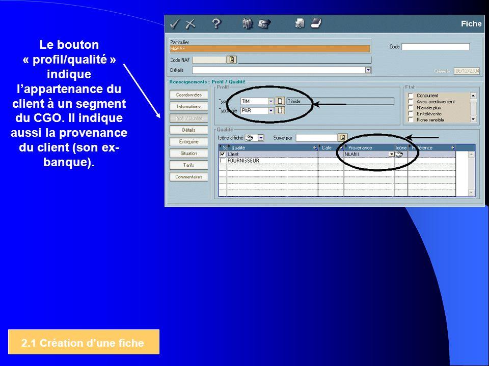 Le bouton « profil/qualité » indique lappartenance du client à un segment du CGO. Il indique aussi la provenance du client (son ex- banque). 2.1 Créat