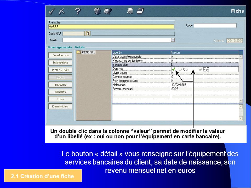 Le bouton « détail » vous renseigne sur léquipement des services bancaires du client, sa date de naissance, son revenu mensuel net en euros