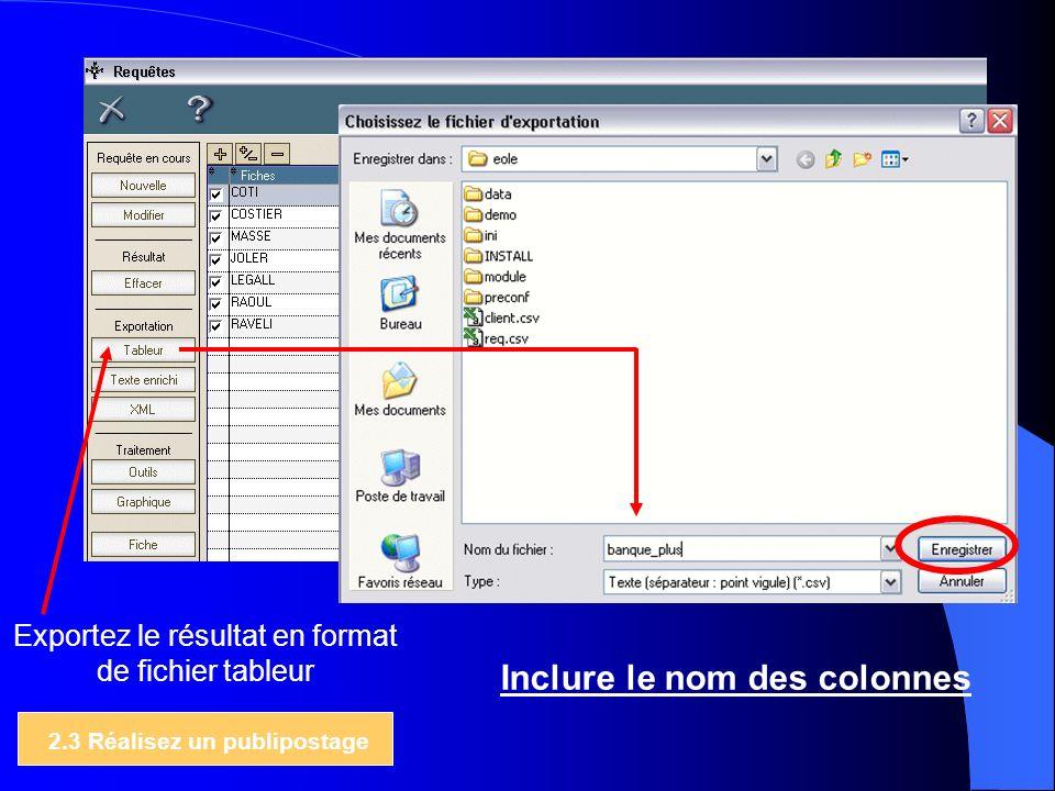 Exportez le résultat en format de fichier tableur Inclure le nom des colonnes