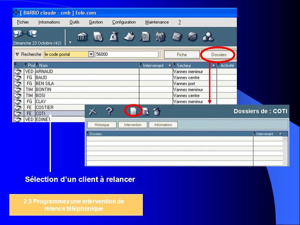 2.3 Programmez une intervention de relance téléphonique Sélection dun client à relancer