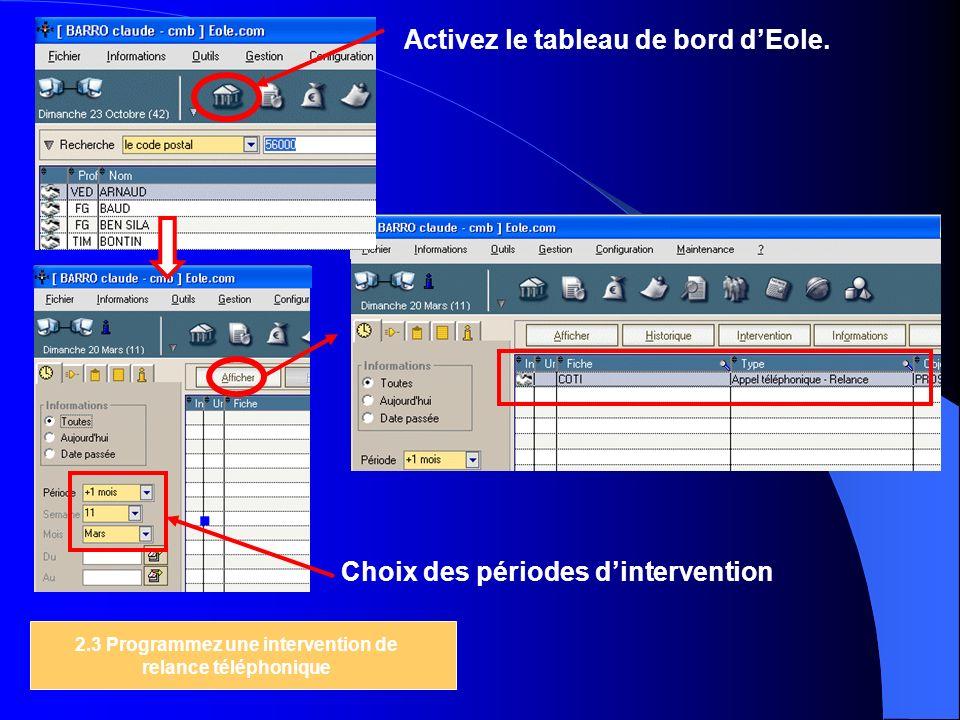 2.3 Programmez une intervention de relance téléphonique Activez le tableau de bord dEole. Choix des périodes dintervention